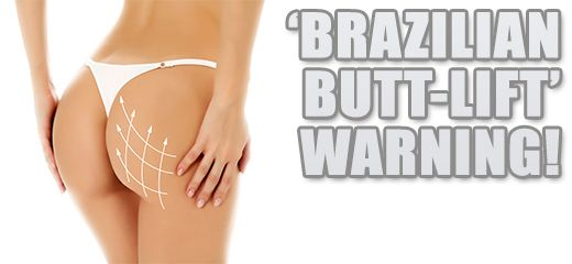 Brazilian Butt Lift - The dangers of a celebrity fuelled cosmetic surgery procedure