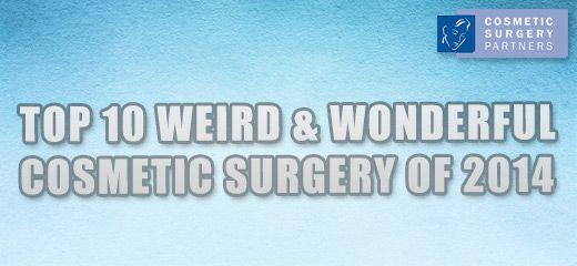 Top ten weird & wonderful plastic & cosmetic surgery 2014